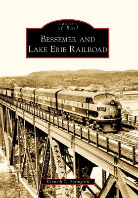 Bessemer and Lake Erie Railroad By Springirth, Kenneth C.
